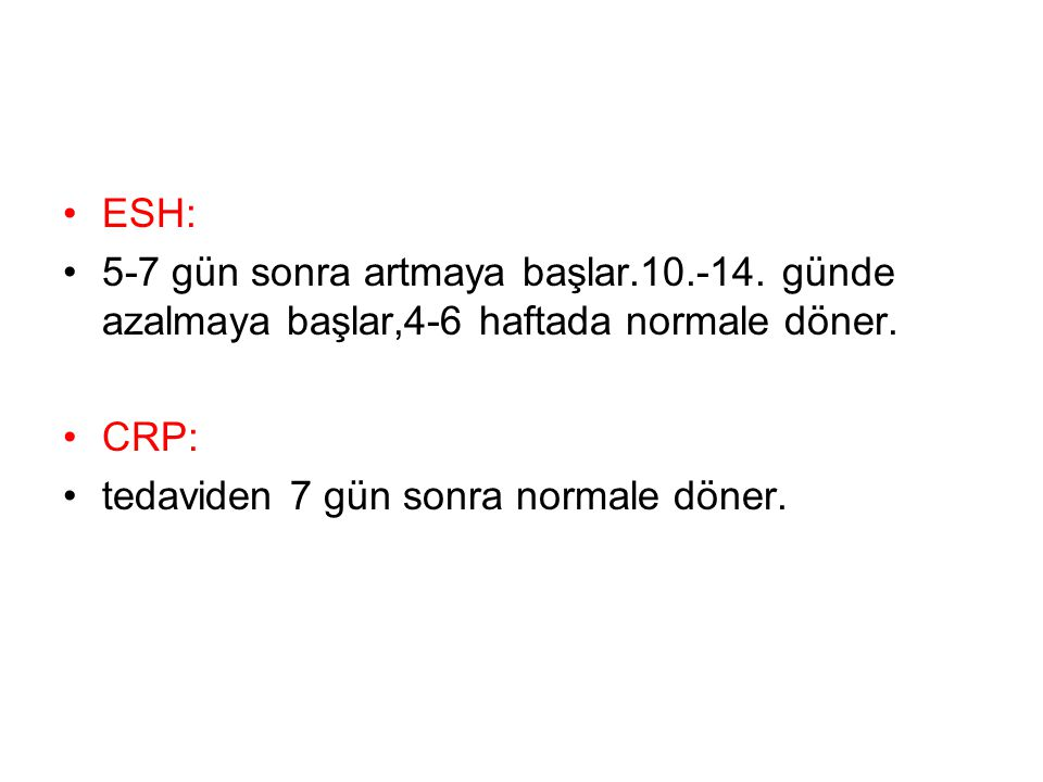 ESH: 5-7 gün sonra artmaya başlar.10.-14. günde azalmaya başlar,4-6 haftada normale döner.