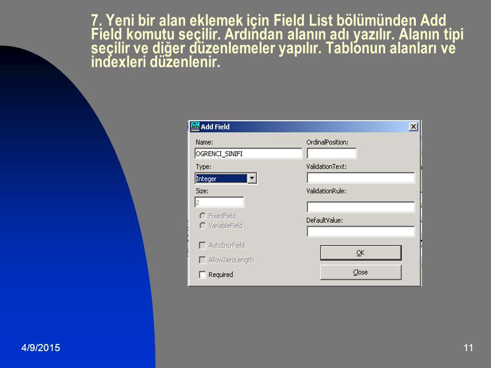 7. Yeni bir alan eklemek için Field List bölümünden Add Field komutu seçilir. Ardından alanın adı yazılır. Alanın tipi seçilir ve diğer düzenlemeler yapılır. Tablonun alanları ve indexleri düzenlenir.