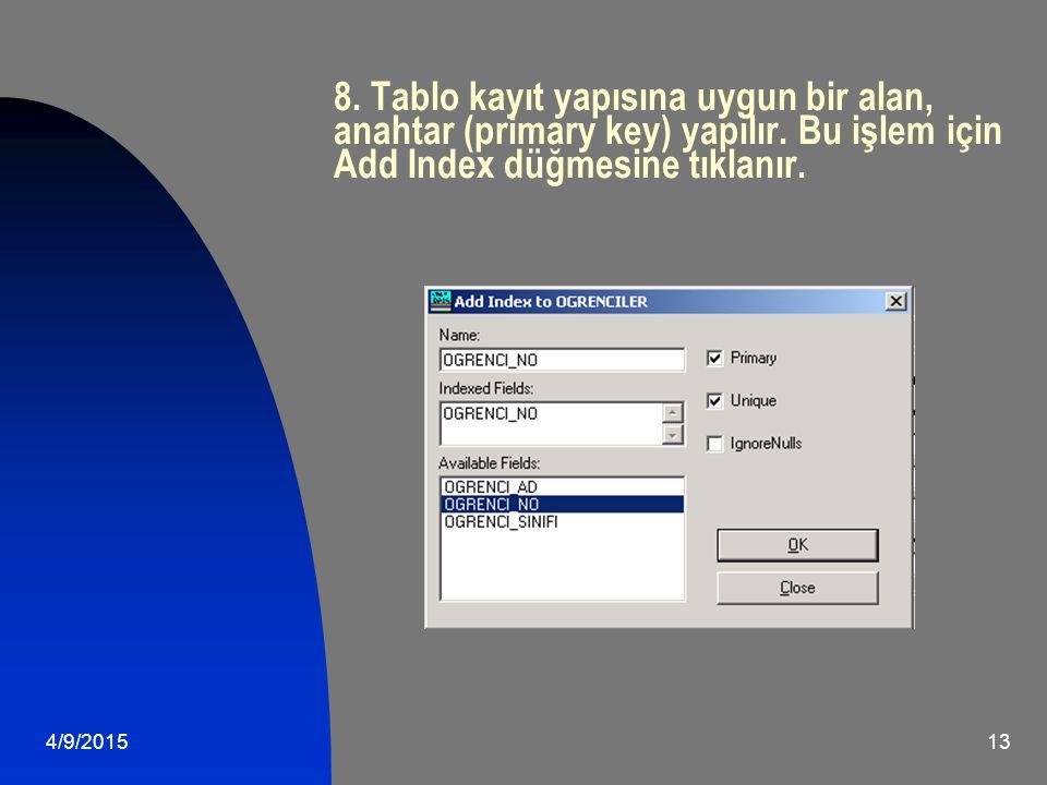 8. Tablo kayıt yapısına uygun bir alan, anahtar (primary key) yapılır