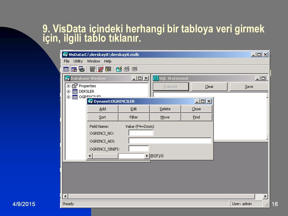 9. VisData içindeki herhangi bir tabloya veri girmek için, ilgili tablo tıklanır.