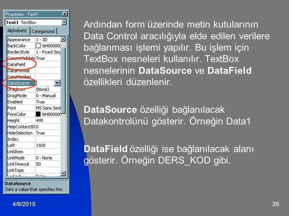 Ardından form üzerinde metin kutularının Data Control aracılığıyla elde edilen verilere bağlanması işlemi yapılır. Bu işlem için TextBox nesneleri kullanılır. TextBox nesnelerinin DataSource ve DataField özellikleri düzenlenir.