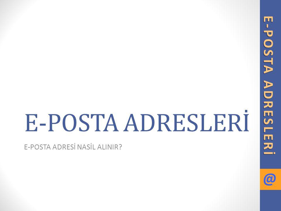 E-POSTA ADRESİ NASİL ALINIR
