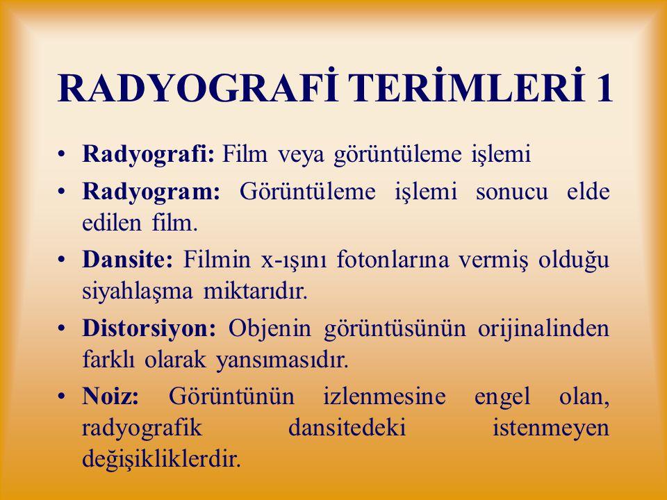 RADYOGRAFİ TERİMLERİ 1 Radyografi: Film veya görüntüleme işlemi