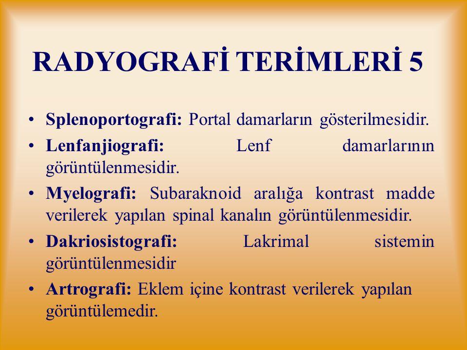 RADYOGRAFİ TERİMLERİ 5 Splenoportografi: Portal damarların gösterilmesidir. Lenfanjiografi: Lenf damarlarının görüntülenmesidir.