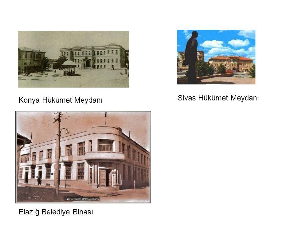 Sivas Hükümet Meydanı Konya Hükümet Meydanı Elazığ Belediye Binası