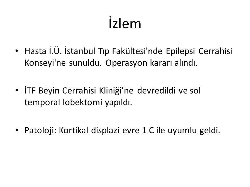İzlem Hasta İ.Ü. İstanbul Tıp Fakültesi nde Epilepsi Cerrahisi Konseyi ne sunuldu. Operasyon kararı alındı.