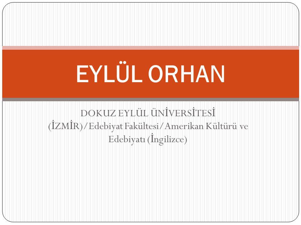 EYLÜL ORHAN DOKUZ EYLÜL ÜNİVERSİTESİ (İZMİR)/Edebiyat Fakültesi/Amerikan Kültürü ve Edebiyatı (İngilizce)