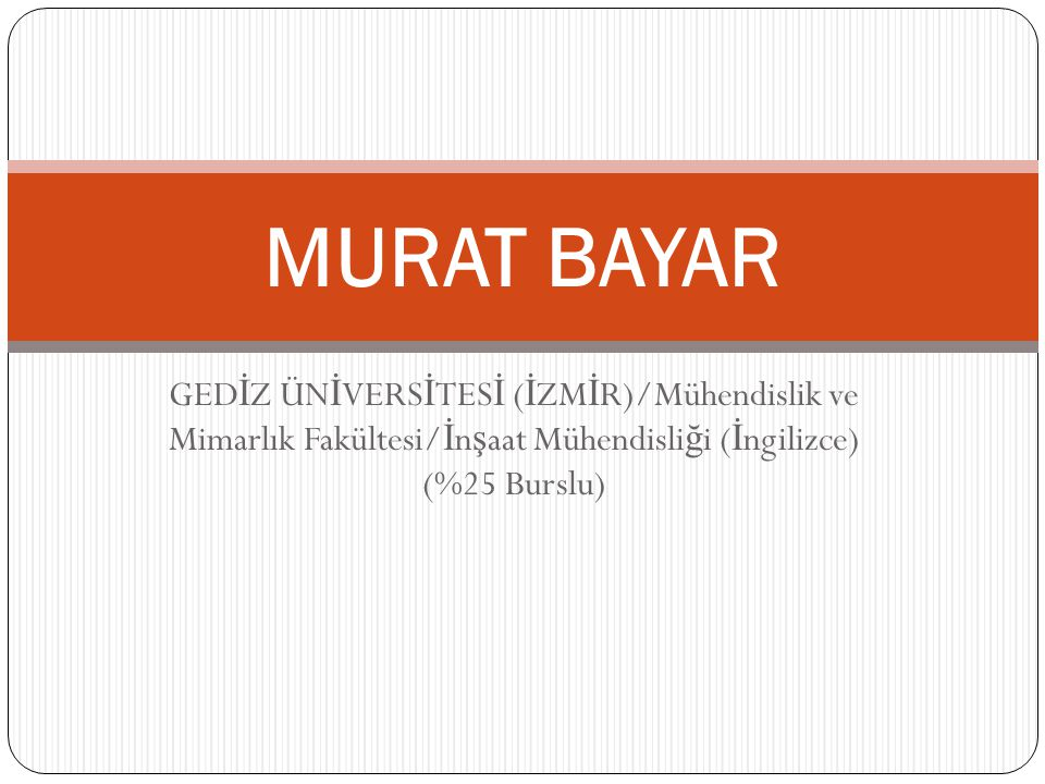 MURAT BAYAR GEDİZ ÜNİVERSİTESİ (İZMİR)/Mühendislik ve Mimarlık Fakültesi/İnşaat Mühendisliği (İngilizce) (%25 Burslu)