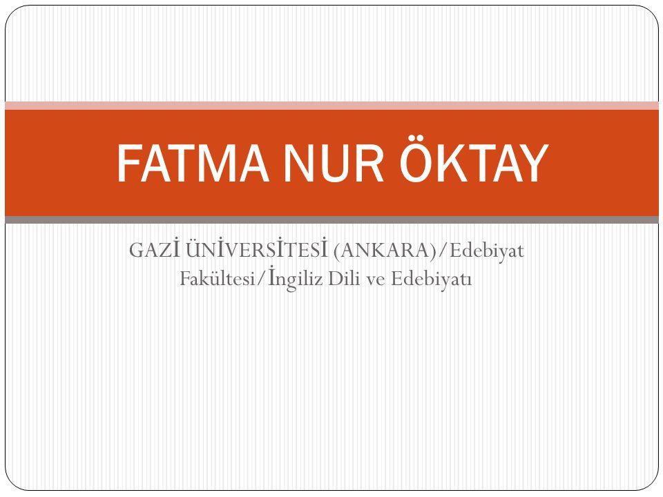 FATMA NUR ÖKTAY GAZİ ÜNİVERSİTESİ (ANKARA)/Edebiyat Fakültesi/İngiliz Dili ve Edebiyatı