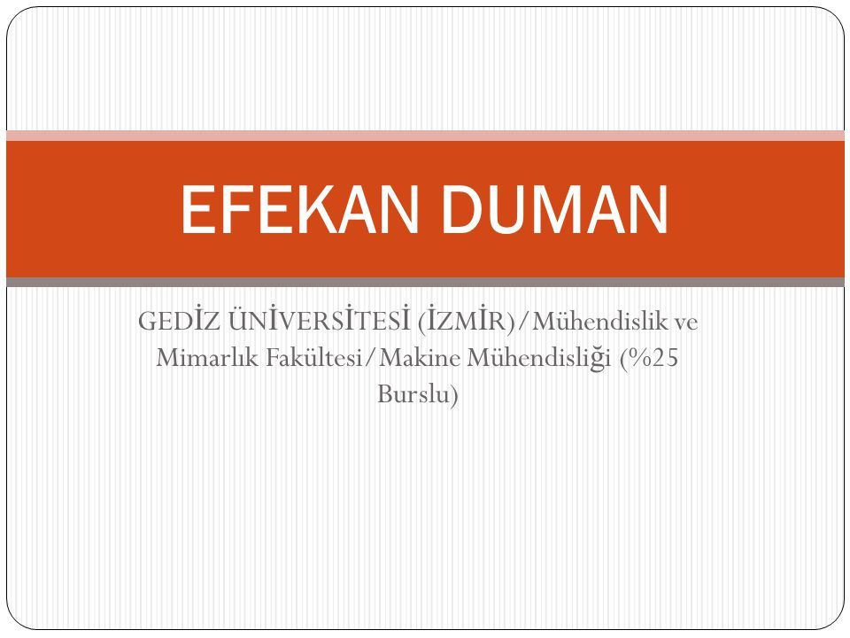 EFEKAN DUMAN GEDİZ ÜNİVERSİTESİ (İZMİR)/Mühendislik ve Mimarlık Fakültesi/Makine Mühendisliği (%25 Burslu)