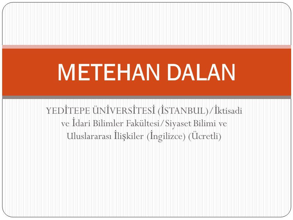METEHAN DALAN YEDİTEPE ÜNİVERSİTESİ (İSTANBUL)/İktisadi ve İdari Bilimler Fakültesi/Siyaset Bilimi ve Uluslararası İlişkiler (İngilizce) (Ücretli)