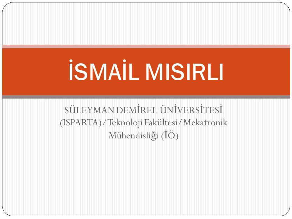 İSMAİL MISIRLI SÜLEYMAN DEMİREL ÜNİVERSİTESİ (ISPARTA)/Teknoloji Fakültesi/Mekatronik Mühendisliği (İÖ)