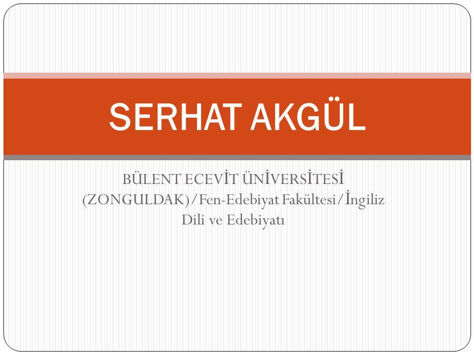 SERHAT AKGÜL BÜLENT ECEVİT ÜNİVERSİTESİ (ZONGULDAK)/Fen-Edebiyat Fakültesi/İngiliz Dili ve Edebiyatı.