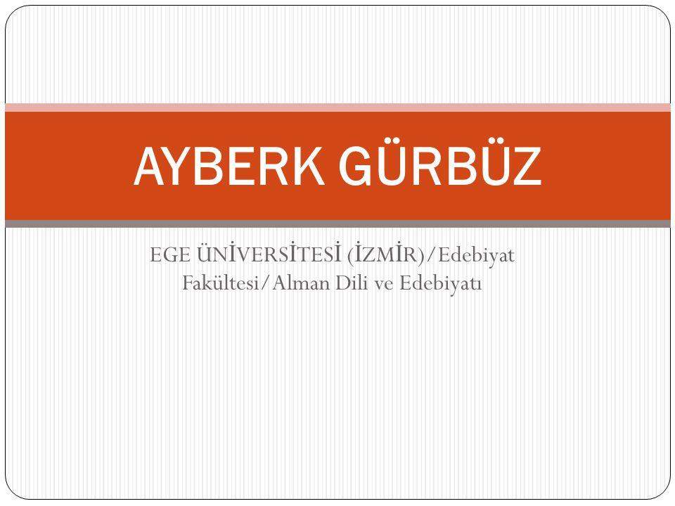 EGE ÜNİVERSİTESİ (İZMİR)/Edebiyat Fakültesi/Alman Dili ve Edebiyatı