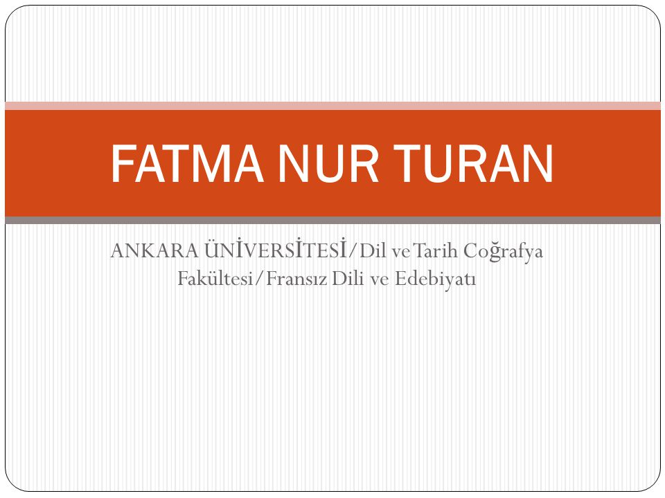FATMA NUR TURAN ANKARA ÜNİVERSİTESİ/Dil ve Tarih Coğrafya Fakültesi/Fransız Dili ve Edebiyatı
