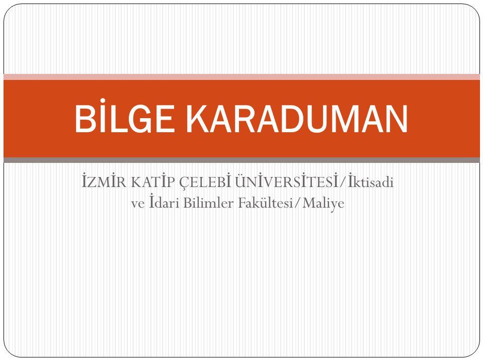 BİLGE KARADUMAN İZMİR KATİP ÇELEBİ ÜNİVERSİTESİ/İktisadi ve İdari Bilimler Fakültesi/Maliye