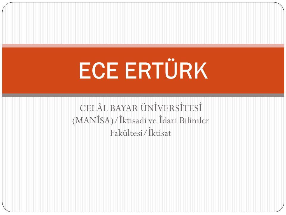 ECE ERTÜRK CELÂL BAYAR ÜNİVERSİTESİ (MANİSA)/İktisadi ve İdari Bilimler Fakültesi/İktisat
