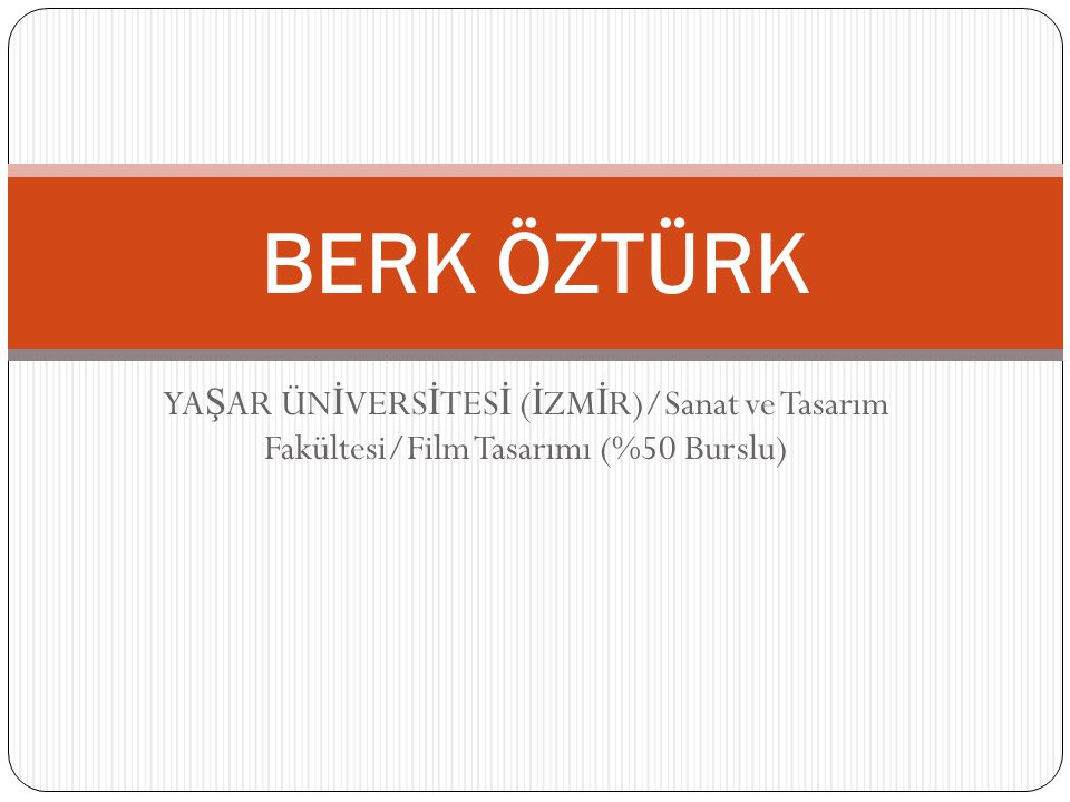 BERK ÖZTÜRK YAŞAR ÜNİVERSİTESİ (İZMİR)/Sanat ve Tasarım Fakültesi/Film Tasarımı (%50 Burslu)
