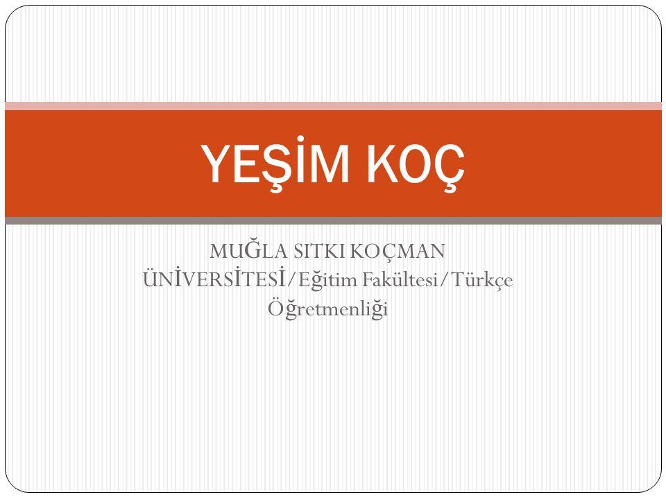 MUĞLA SITKI KOÇMAN ÜNİVERSİTESİ/Eğitim Fakültesi/Türkçe Öğretmenliği