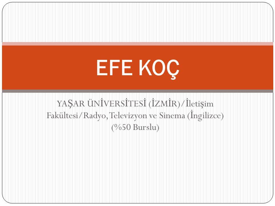 EFE KOÇ YAŞAR ÜNİVERSİTESİ (İZMİR)/İletişim Fakültesi/Radyo, Televizyon ve Sinema (İngilizce) (%50 Burslu)