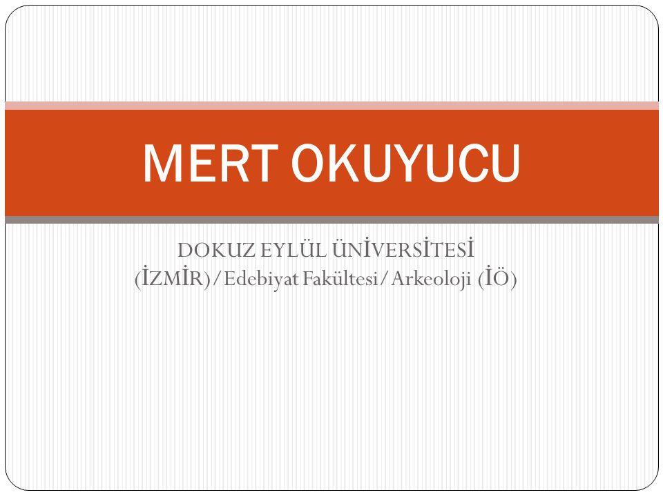 DOKUZ EYLÜL ÜNİVERSİTESİ (İZMİR)/Edebiyat Fakültesi/Arkeoloji (İÖ)