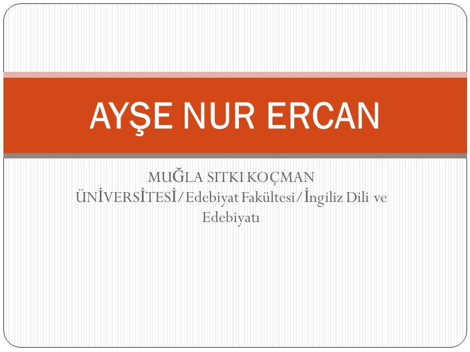 AYŞE NUR ERCAN MUĞLA SITKI KOÇMAN ÜNİVERSİTESİ/Edebiyat Fakültesi/İngiliz Dili ve Edebiyatı