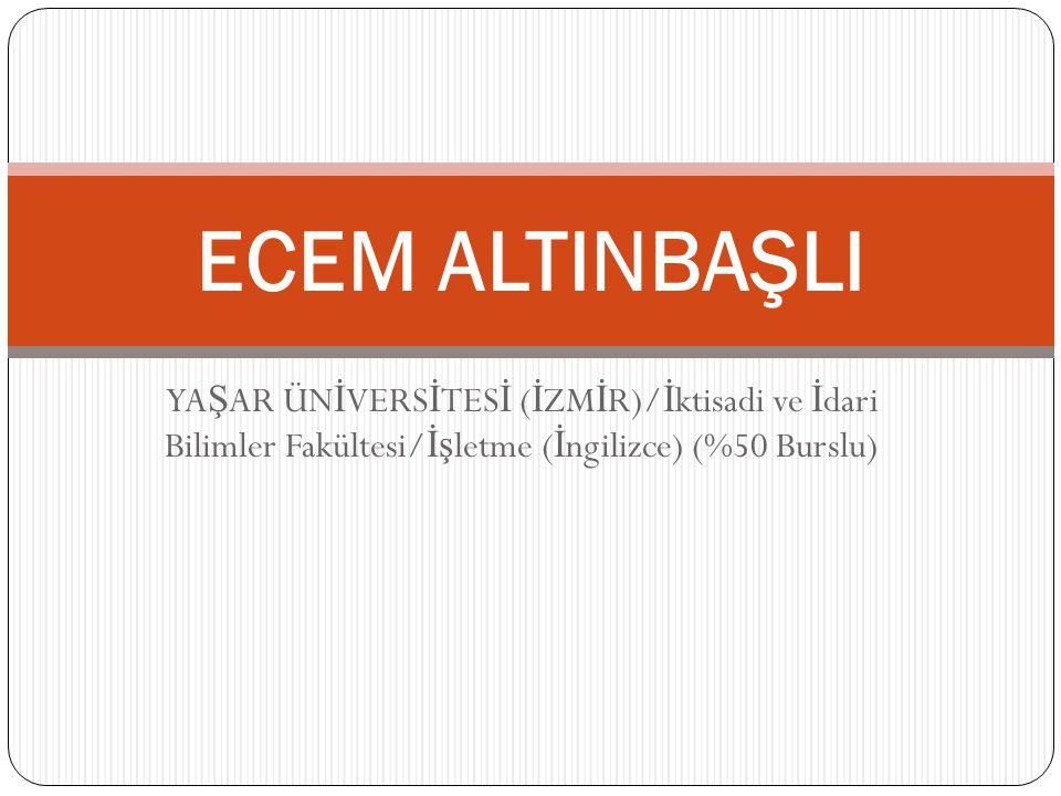 ECEM ALTINBAŞLI YAŞAR ÜNİVERSİTESİ (İZMİR)/İktisadi ve İdari Bilimler Fakültesi/İşletme (İngilizce) (%50 Burslu)