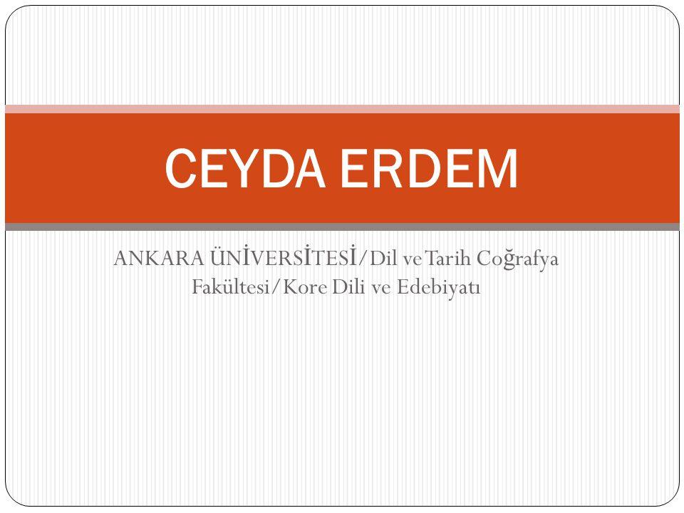 CEYDA ERDEM ANKARA ÜNİVERSİTESİ/Dil ve Tarih Coğrafya Fakültesi/Kore Dili ve Edebiyatı