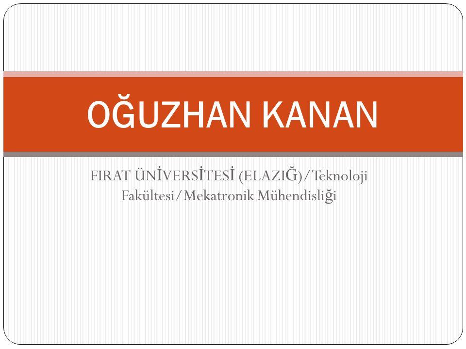OĞUZHAN KANAN FIRAT ÜNİVERSİTESİ (ELAZIĞ)/Teknoloji Fakültesi/Mekatronik Mühendisliği
