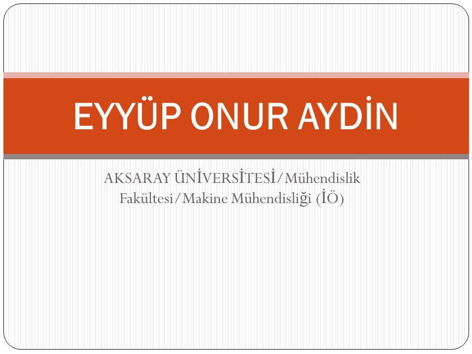AKSARAY ÜNİVERSİTESİ/Mühendislik Fakültesi/Makine Mühendisliği (İÖ)