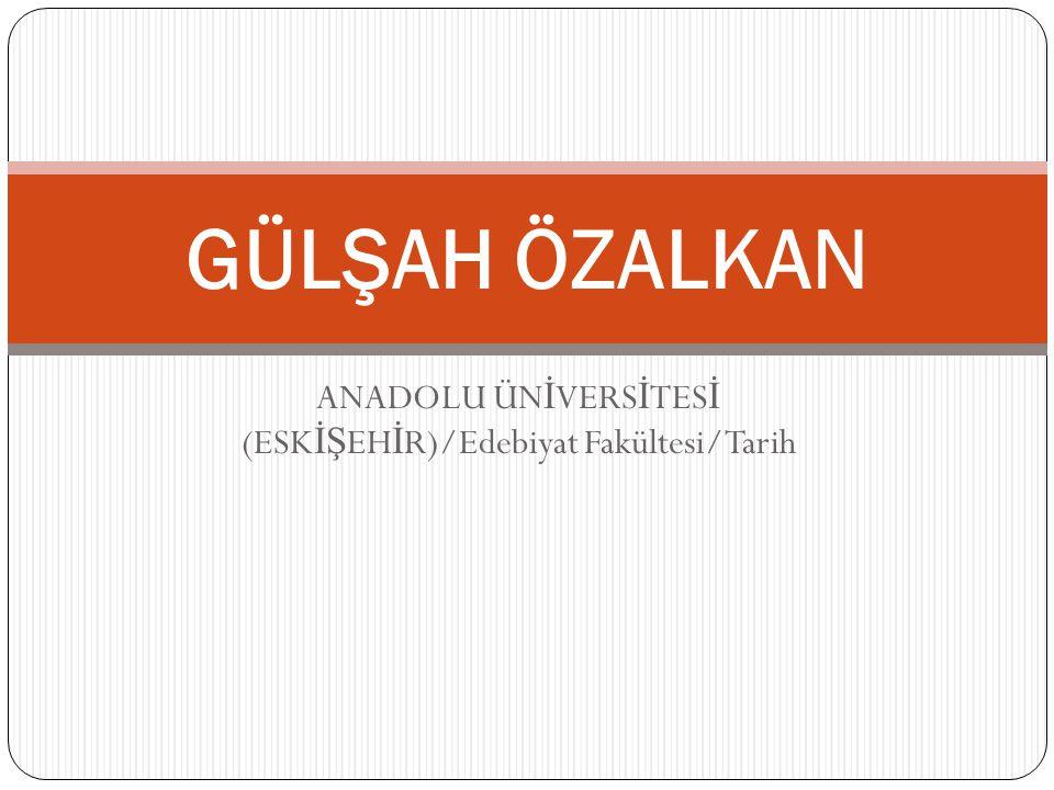 ANADOLU ÜNİVERSİTESİ (ESKİŞEHİR)/Edebiyat Fakültesi/Tarih