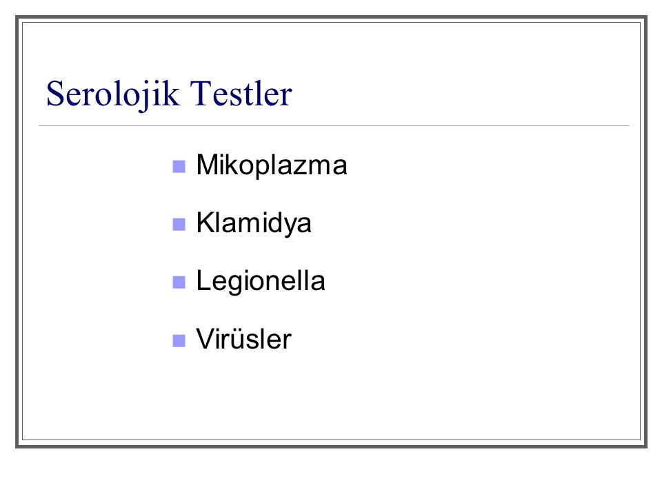 Serolojik Testler Mikoplazma Klamidya Legionella Virüsler
