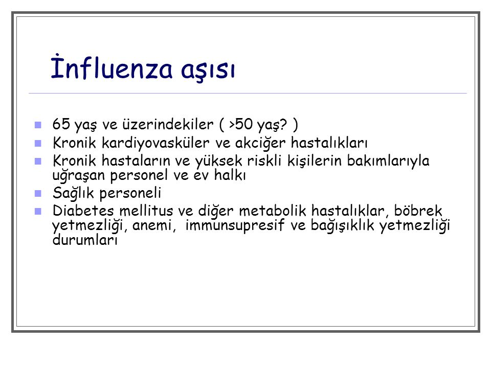 İnfluenza aşısı 65 yaş ve üzerindekiler ( >50 yaş )