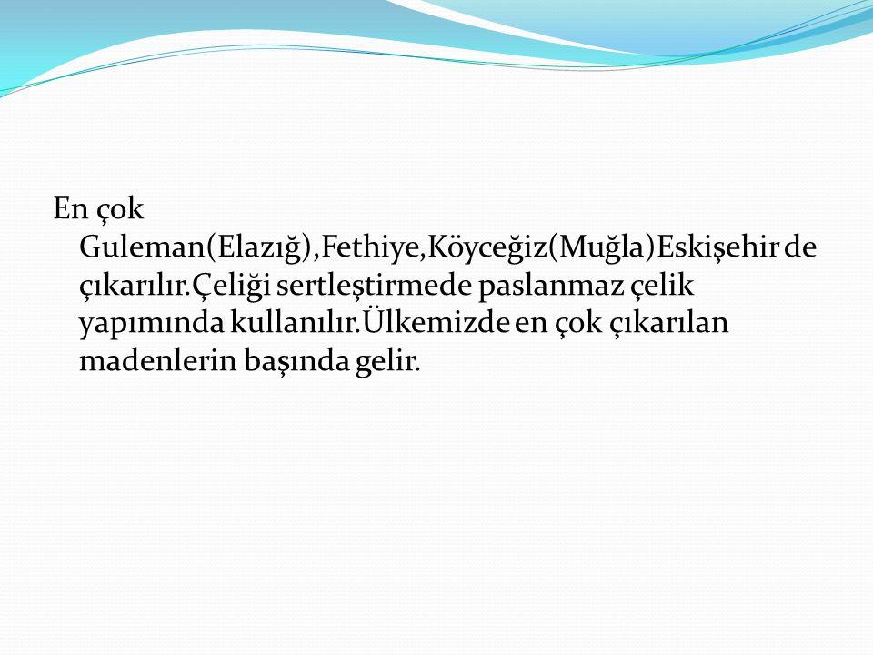En çok Guleman(Elazığ),Fethiye,Köyceğiz(Muğla)Eskişehir de çıkarılır