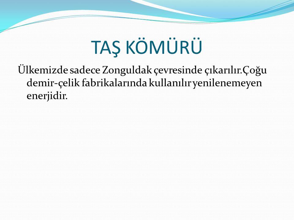 TAŞ KÖMÜRÜ Ülkemizde sadece Zonguldak çevresinde çıkarılır.Çoğu demir-çelik fabrikalarında kullanılır yenilenemeyen enerjidir.