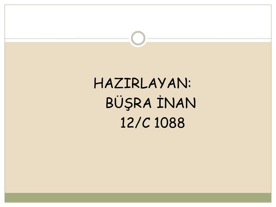 HAZIRLAYAN: BÜŞRA İNAN 12/C 1088