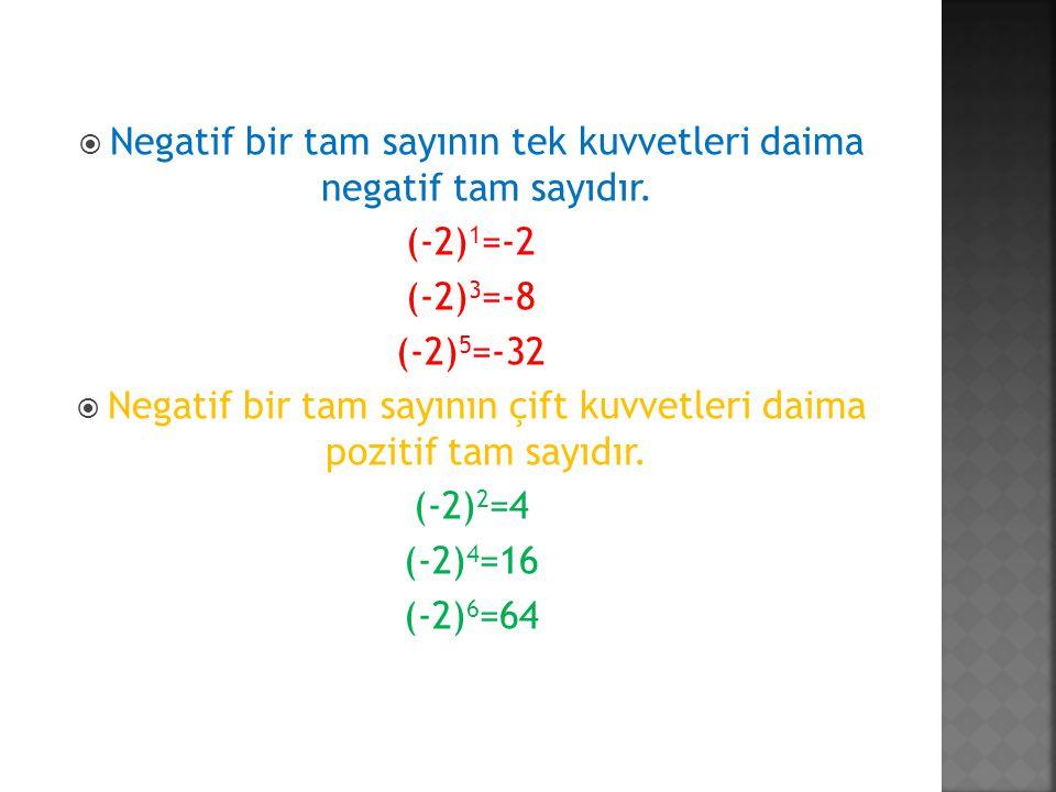 Negatif bir tam sayının tek kuvvetleri daima negatif tam sayıdır.
