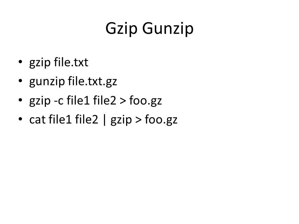 Gzip Gunzip gzip file.txt gunzip file.txt.gz