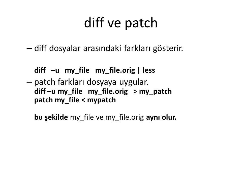 diff ve patch diff dosyalar arasındaki farkları gösterir.