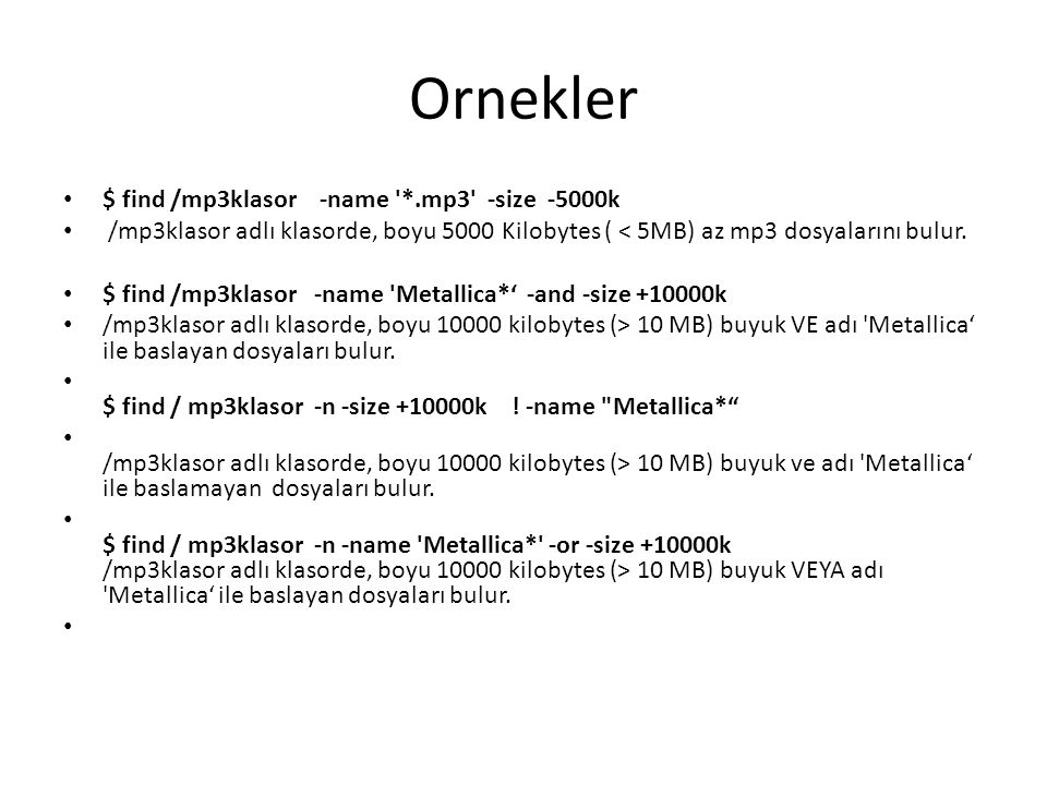Ornekler $ find /mp3klasor -name *.mp3 -size -5000k