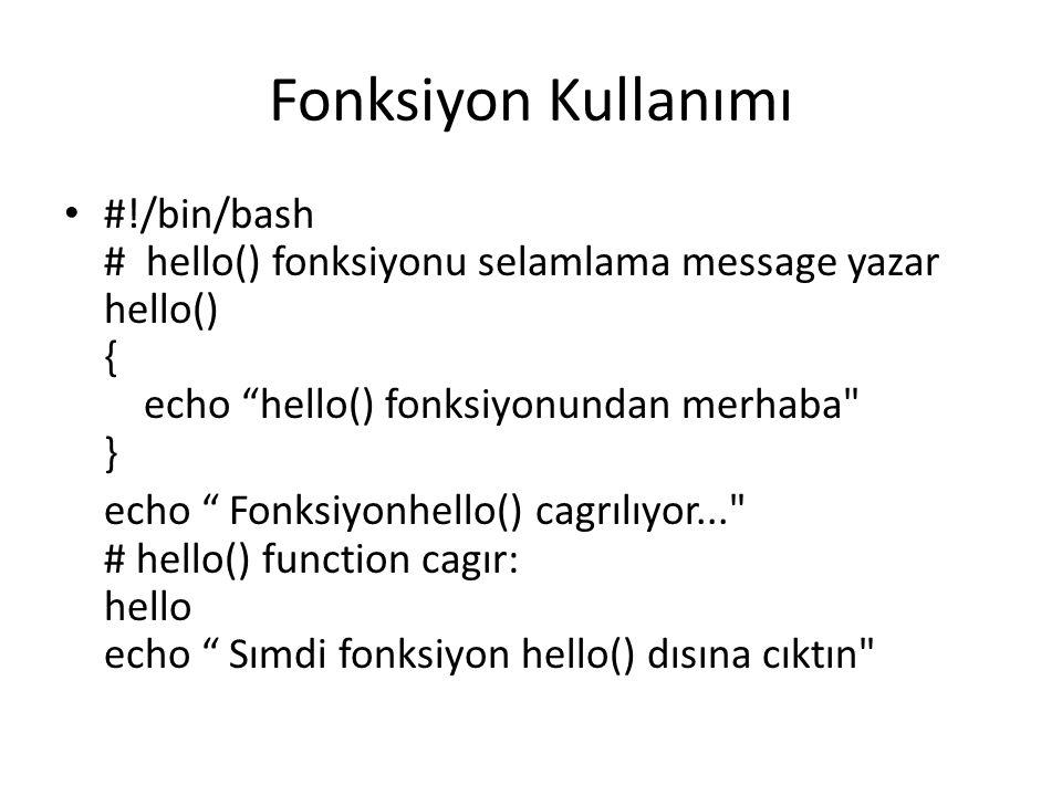 Fonksiyon Kullanımı #!/bin/bash # hello() fonksiyonu selamlama message yazar hello() { echo hello() fonksiyonundan merhaba }