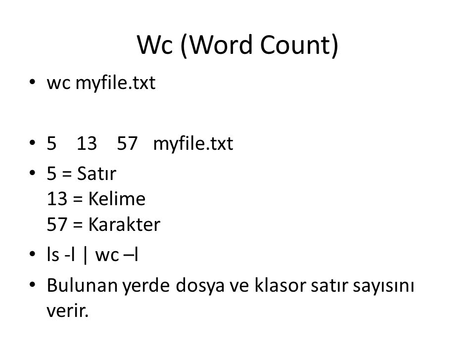 Wc (Word Count) wc myfile.txt 5 13 57 myfile.txt