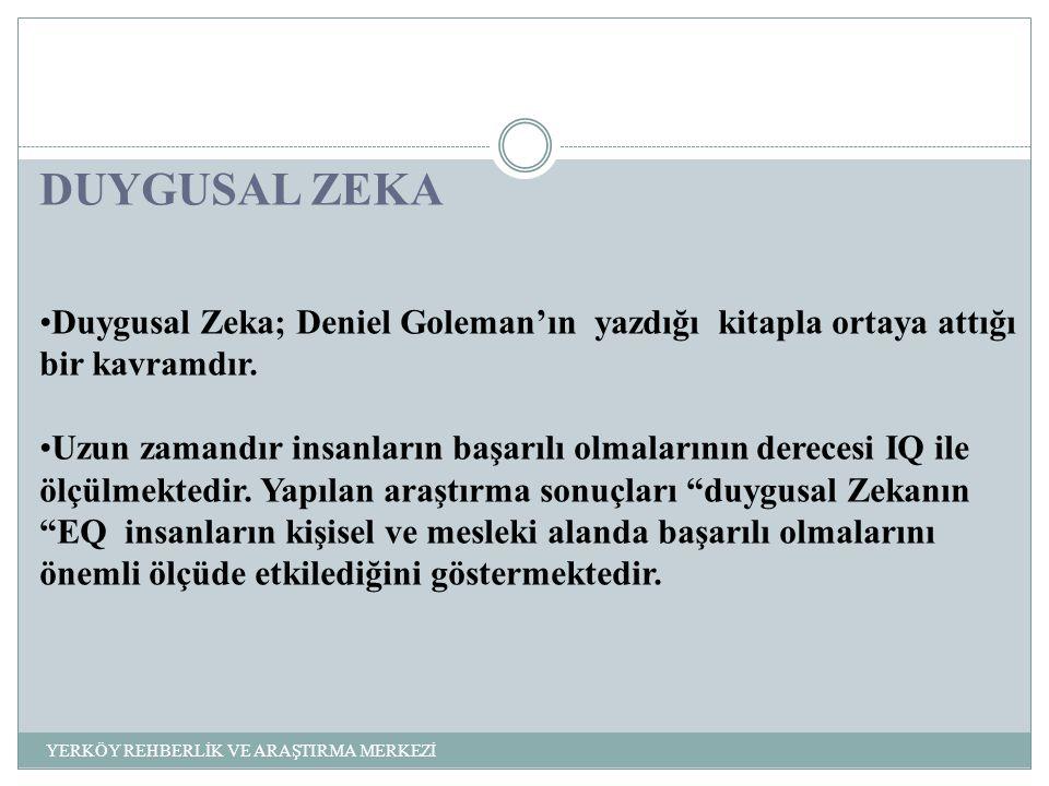DUYGUSAL ZEKA Duygusal Zeka; Deniel Goleman'ın yazdığı kitapla ortaya attığı bir kavramdır.