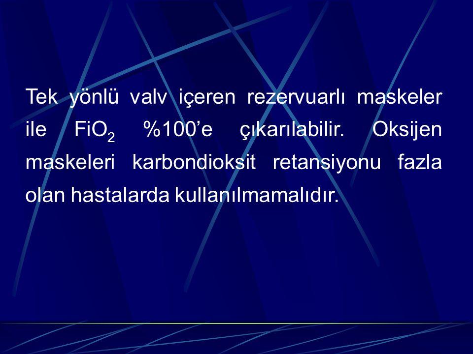 Tek yönlü valv içeren rezervuarlı maskeler ile FiO2 %100'e çıkarılabilir.