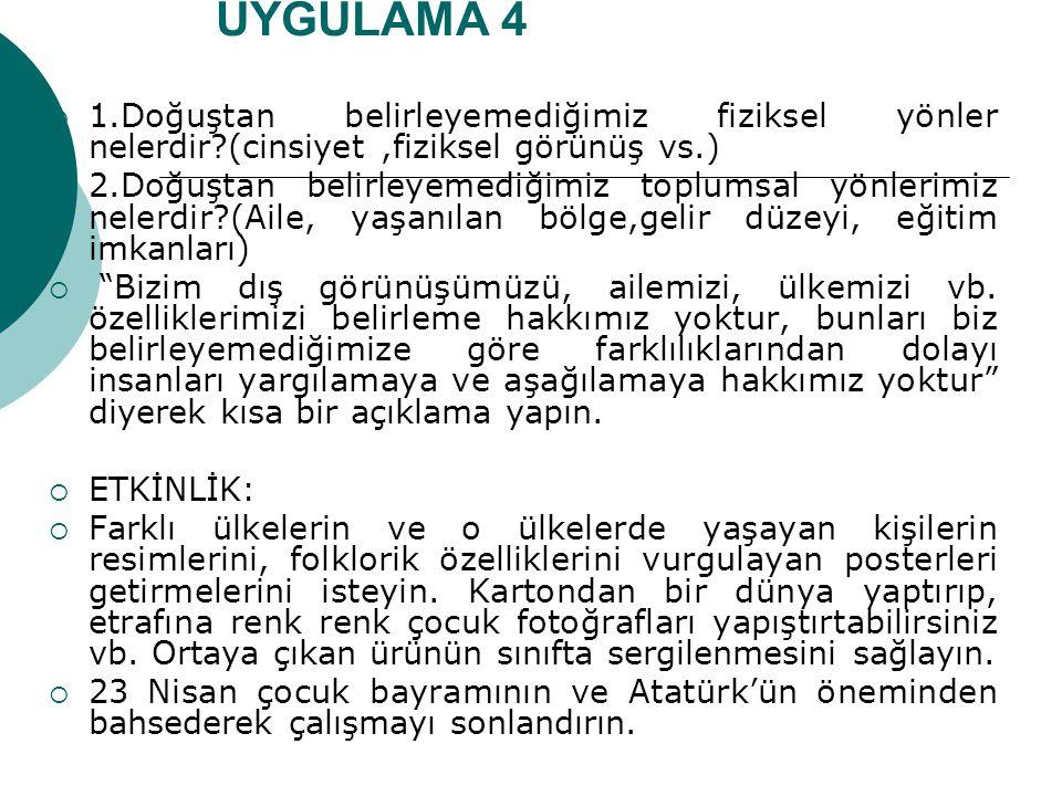 UYGULAMA 4 1.Doğuştan belirleyemediğimiz fiziksel yönler nelerdir (cinsiyet ,fiziksel görünüş vs.)
