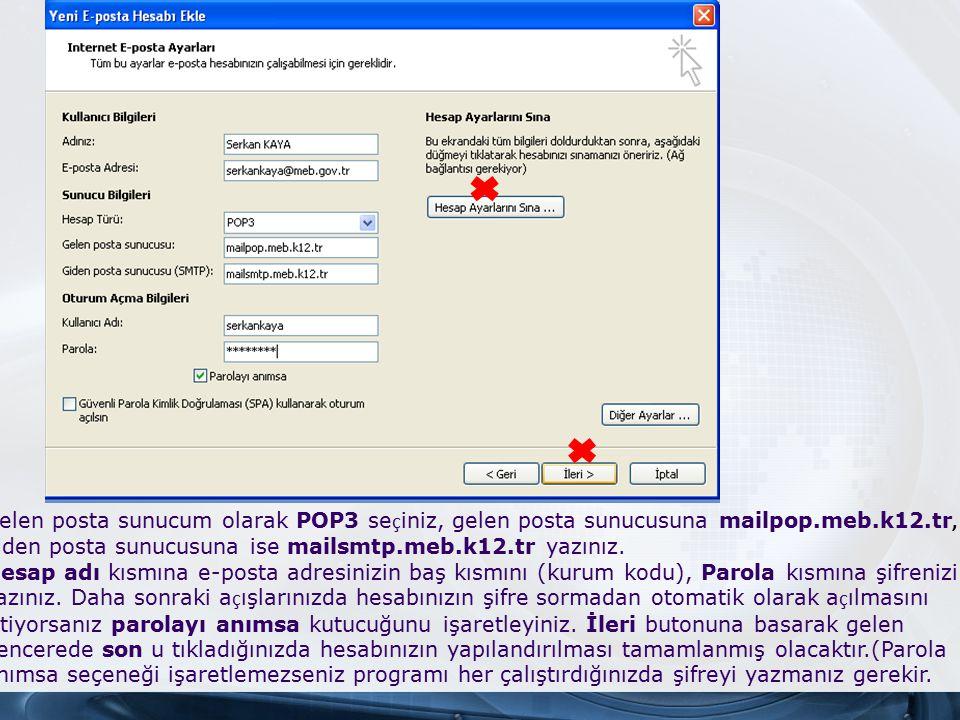 Gelen posta sunucum olarak POP3 seçiniz, gelen posta sunucusuna mailpop.meb.k12.tr, giden posta sunucusuna ise mailsmtp.meb.k12.tr yazınız.