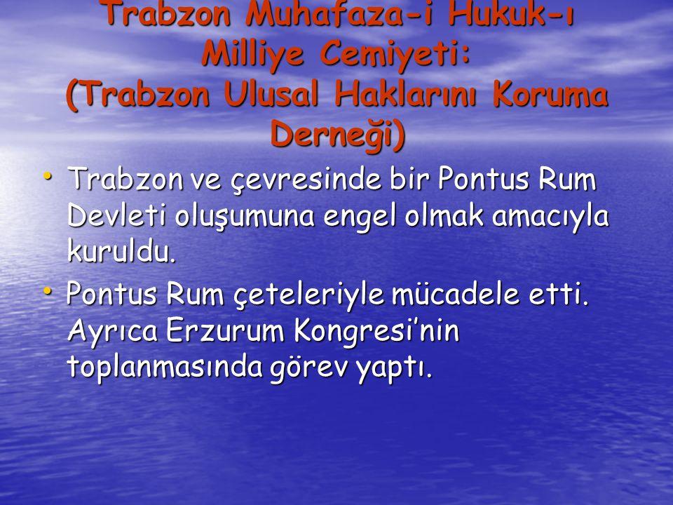 Trabzon Muhafaza-i Hukuk-ı Milliye Cemiyeti: (Trabzon Ulusal Haklarını Koruma Derneği)
