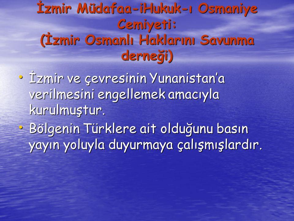 İzmir Müdafaa-iHukuk-ı Osmaniye Cemiyeti: (İzmir Osmanlı Haklarını Savunma derneği)