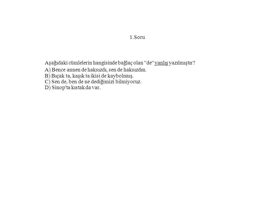 1.Soru Aşağıdaki cümlelerin hangisinde bağlaç olan de yanlış yazılmıştır