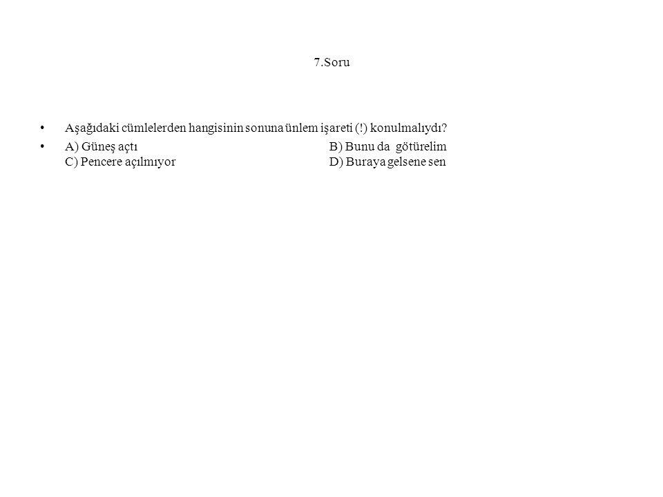 7.Soru Aşağıdaki cümlelerden hangisinin sonuna ünlem işareti (!) konulmalıydı